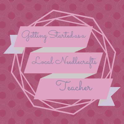 Getting Started as a Local Needlecrafts Teacher, Part 2: Credentials, or do I really need that certification? on Underground Crafter