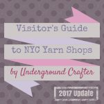 Visitor's Guide to New York City Yarn Shops (2017 update) by Underground Crafter | Plan your trip to New York around yarn with tips from a native New Yorker!