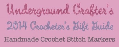 Underground Crafter's 2014 Crocheters Gift Guide - Handmade Crochet Stitch markers