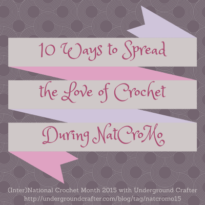 10 Ways to Spread the Love of Crochet During National Crochet Month on Underground Crafter