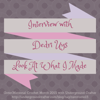 Interview with UK crochet designer Dedri Uys from Look At What I Made on Underground Crafter
