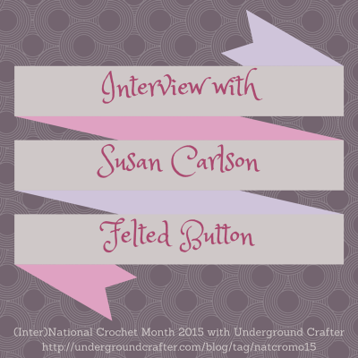 Interview with Susan Carlson from Felted Button on Underground Crafter