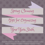 Spring Cleaning Tips for Organizing Your Yarn Stash on Underground Crafter