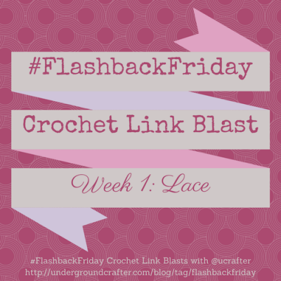 #FlashbackFriday crochet link blast by @ucrafter: lace