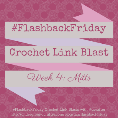 #FlashbackFriday crochet link blast by @ucrafter: mitts