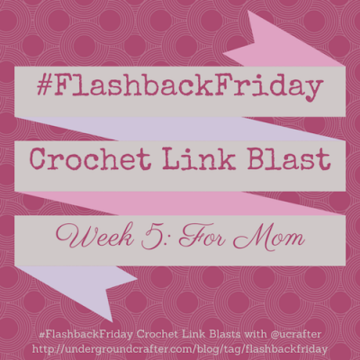 #FlashbackFriday crochet link blast by @ucrafter: Roundup of over 30 free crochet patterns for last minute gifts for Mom
