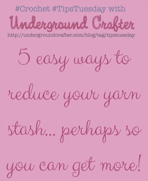 5 easy ways to reduce your yarn stash so you can get more on #crochet #TipsTuesday on Underground Crafter
