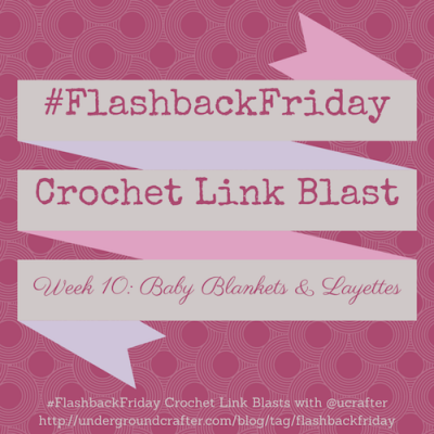 #FlashbackFriday #crochet #linkblast - roundup of 15 free patterns for baby blankets & layettes on @ucrafter