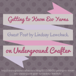 Getting to Know Eco Yarns, guest post by Lindsay Lewchuk on on Underground Crafter