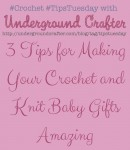 3 Tips for Making Your #Crochet and #Knit Baby Gifts Amazing on @ucrafter #TipsTuesday