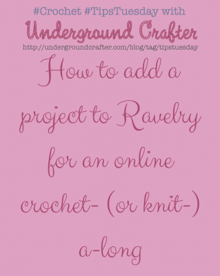 How to add a project to Ravelry for an online #crochet (or #knit) along on #TipsTuesday with @ucrafter