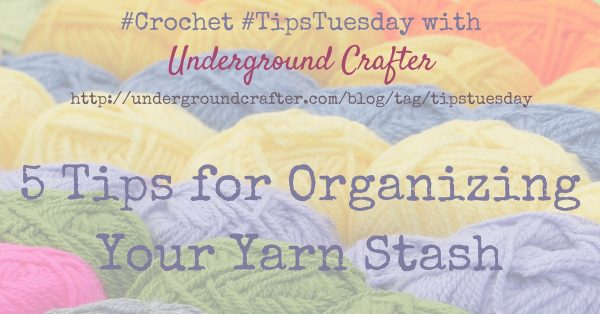 5 Tips for Organizing Your Yarn Stash by Underground Crafter