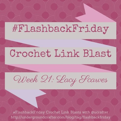 #FlashbackFriday: Roundup of 15 free #crochet patterns for lacy scarves on Underground Crafter