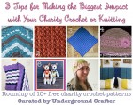 3 Tips for Making the Biggest Impact with Your Charity Crochet or Knitting, with a roundup of 10+ free #crochet patterns for charity on Underground Crafter