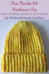 Faux Mistake Rib Watchman's Cap, free #crochet pattern in 8 sizes (newborn through adult large) by Marie Segares @ucrafter