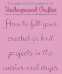 How to felt your #crochet or #knitting projects in the washer and dryer | #TipsTuesday | Underground Crafter