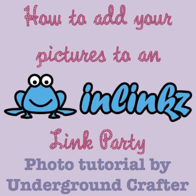 How to add your pictures and participate in an inLinkz Link Party. Photo #tutorial on Underground Crafter