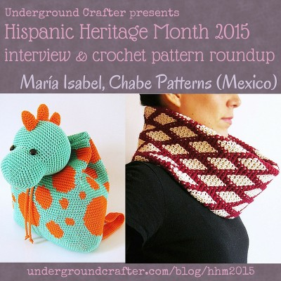 Interview with #crochet designer, Maria Isabel from Chabe Patterns and crochet pattern roundup on Underground Crafter #HispanicHeritageMonth #HHM