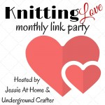 #Knitting Love #LinkParty with Jessie At Home and Underground Crafter, starts first Thursday of the month at http://jessieathome.com/ and http://undergroundcrafter.com/