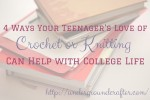 4 Ways Your Teenager's Love of Crochet or Knitting Can Help with College Life   How To Find the Right College blog tour on Underground Crafter