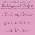 Blocking Basics for Crocheters and Knitters on Underground Crafter