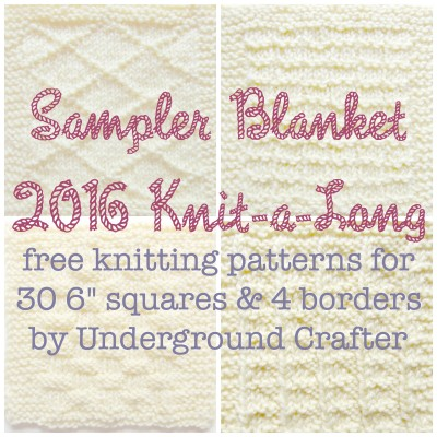 "Announcing the Sampler Blanket 2016 Knit-a-long: Free knitting patterns for 30 6"" (15 cm) squares and 4 border options by Underground Crafter. Visit http://undergroundcrafter.com/2016KAL"