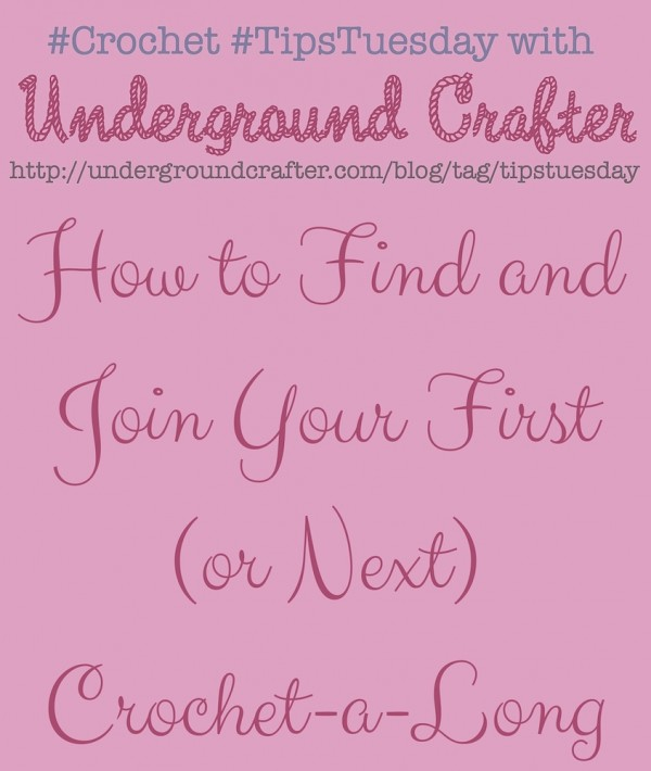 How to Find and Join Your First (or Next) Crochet-a-Long on Underground Crafter #Crochet #TipsTuesday