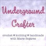 Underground Crafter: crochet * knitting * handmade with Marie Segares