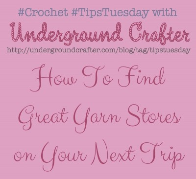 How to find great #yarn stores on your next trip | #TipsTuesday on Underground Crafter #crochet #knitting