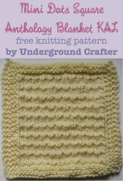 "Mini Dots Square, free knitting pattern by Underground Crafter | This stitch pattern creates seed stitch stripes for a fun texture. This is one of 30 free knitting patterns for 6"" (15 cm) squares in the Anthology Blanket KAL"