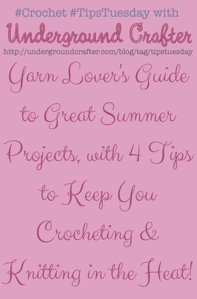 Yarn Lover's Guide to Great Summer Projects with 4 Tips to Keep You Crocheting and Knitting in the Heat on Underground Crafter