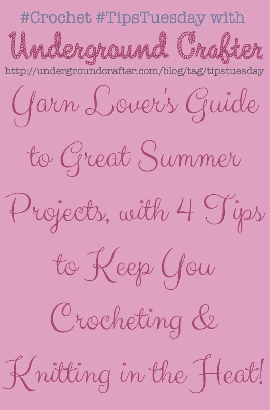Yarn Lovers Guide to Great Summer Projects with 4 Tips to Keep You Crocheting and Knitting in the Heat on Underground Crafter