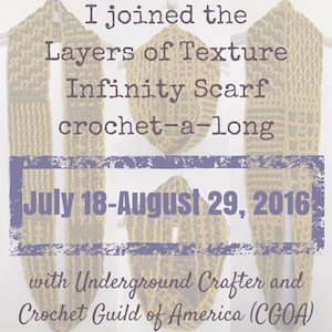 Layers of Texture Infinity Scarf Crochet-a-Long with Underground Crafter and Crochet Guild of America (CGOA) - July 18 - August 29, 2016