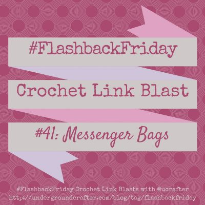 #FlashbackFriday Crochet Link Blast: 12 free crochet patterns for messenger bags, roundup curated by Underground Crafter