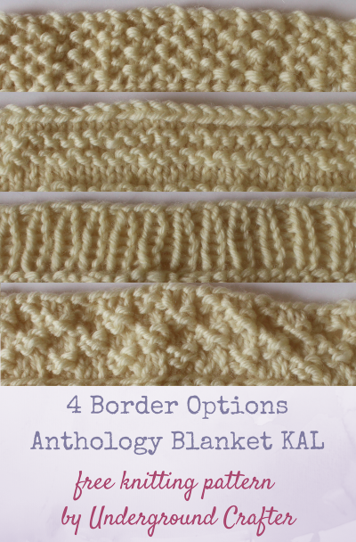 Free knitting patterns: 4 Border Options for the Anthology Blanket by Underground Crafter | These 4 border options are great for blankets, scarves, and other projects with edges that need some more texture.