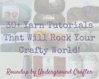 30+ Yarn Tutorials That Will Rock Your Crafty World: Roundup by Underground Crafter #ILoveYarnDay #StitchItForward