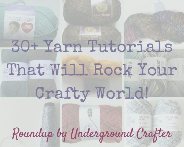 30+ Yarn Tutorials That Will Rock Your Crafty World: Roundup by Underground Crafter #ILoveYarnDay #StitchItForward