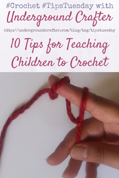 10 Tips for Teaching Children to Crochet by Underground Crafter