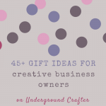 45+ gift ideas for crochet, knitting, yarn, and other creative business owners on Underground Crafter #giftguide