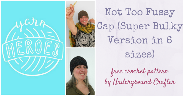 "Free crochet pattern: Not Too Fussy Cap (Super Bulky Version in 6 sizes) in Lion Brand Wool-Ease Thick & Quick by Underground Crafter | Like the medium weight version, this unisex beanie has just enough texture to keep things interesting but not enough to make it ""fussy"" for the wearer. This hat is designed to meet the donation requirements for Hats 4 The Homeless, an organization that distributes handmade winter accessories to New York City's homeless population, and as part of Lion Brand's celebration of #YarnHeroes"