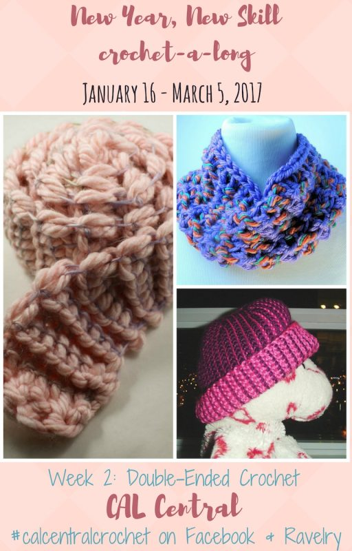 New Year, New Skill Crochet-a-Long with CAL Central - January 16 - March 6, 2017 - Week 2: Double-Ended Crochet - Visit CAL Central on Facebook or Ravelry for more details