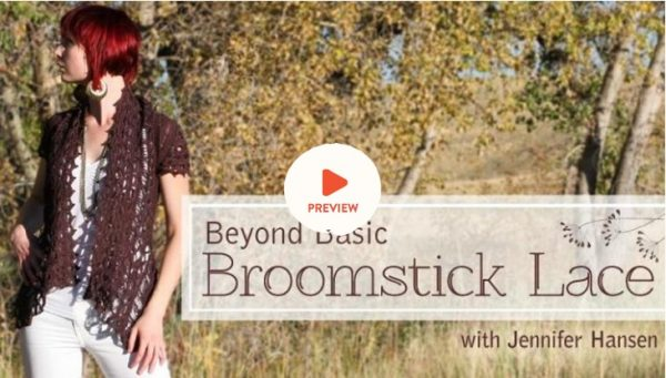 Beyond Basic Broomstick Lace with Jennifer Handsen Craftsy class via Underground Crafter