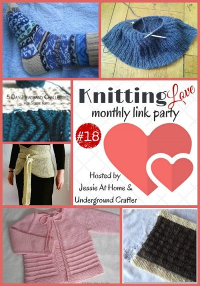 Knitting Love Link Party 18 with Jessie At Home and Underground Crafter | Share your knitting projects, WIPs, tips, tutorials, and patterns through Thursday, February 23, 2017!