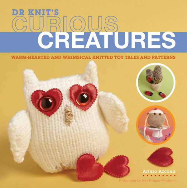 Dr. Knit's Curious Creatures: Warm-hearted and Whimsical Knitted Toy Tales and Patterns by Arturo Azcona | Book review, excerpt pattern (Hibou the Owl), and giveaway on Underground Crafter