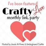 I've been featured on Crafty Love Link Party with Jessie At Home and Underground Crafter!