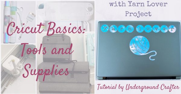 Cricut Basics: Tools and Supplies (with Yarn Lover Project Tutorial) by Underground Crafter   Have you wondered which tools and supplies you need for your Cricut Explore? In this post, I share my must-haves along with a fun project for crocheters and knitters in holographic vinyl with transfer tape.