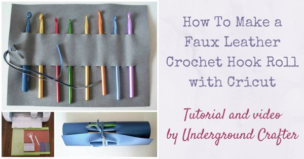 "How To Make a Faux Leather Crochet Hook Roll with Cricut tutorial by Underground Crafter | Have you wondered if it will be easy to use Cricut Design Space? In this tutorial (including a quick video), I show how I used the ""Leather Pencil Holder"" project to make a faux leather crochet hook roll. This roll is perfect for gifting in a learn-to-crochet kit."