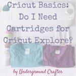 Cricut Basics: Do I Need Cartridges for Cricut Explore? by Underground Crafter