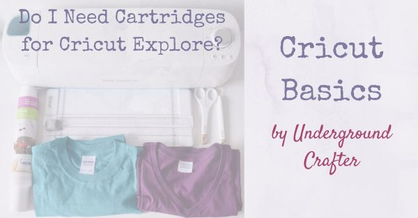 Cricut Basics: Do I Need Cartridges for Cricut Explore? by Underground Crafter