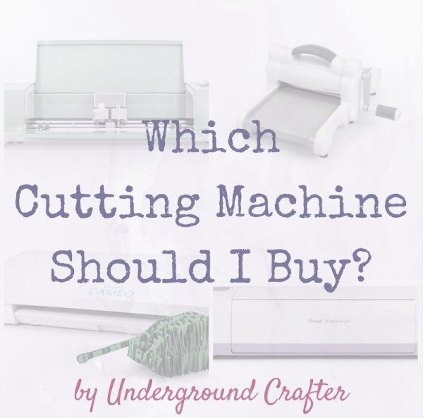 Which Cutting Machine Should I Buy? on Underground Crafter - comparing Cricut Explore, Silhouette Cameo, and Sizzix machines